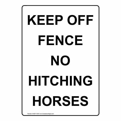 Keep Off Fence No Hitching Horses Sign White 10x7 In. Plastic For Recreation