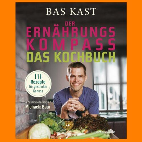 Bas Kast - Der Ernährungskompass - Das Kochbuch  111 Rezepte für gesunden Genuss