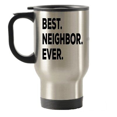 Best Neighbor Travel Mug - Best Neighbor EverTravel Insulated Tumblers -