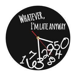 Whatever I'm Late Anyway Wall Clock Whatever Wall Clock Home Decor Wall Watch