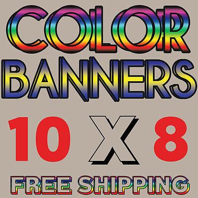 10 X 8 Full Color Custom Banner High Quality 13 Oz Vinyl