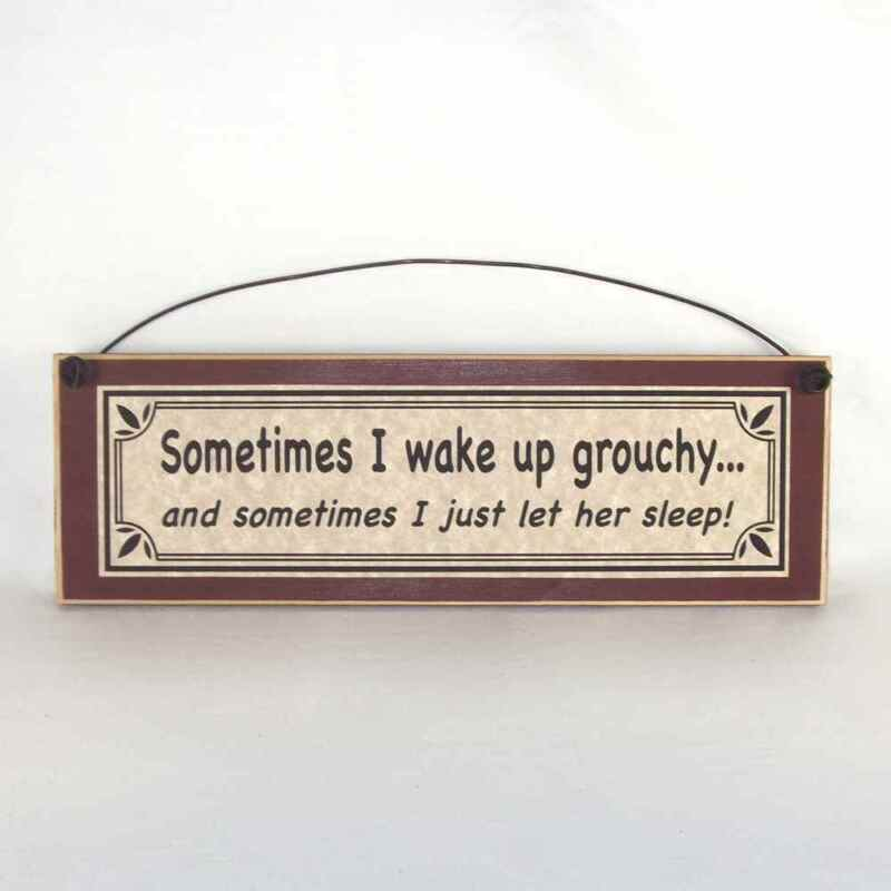 Sometimes I wake up grouchy... Other times I let HER sleep! Funny Sign