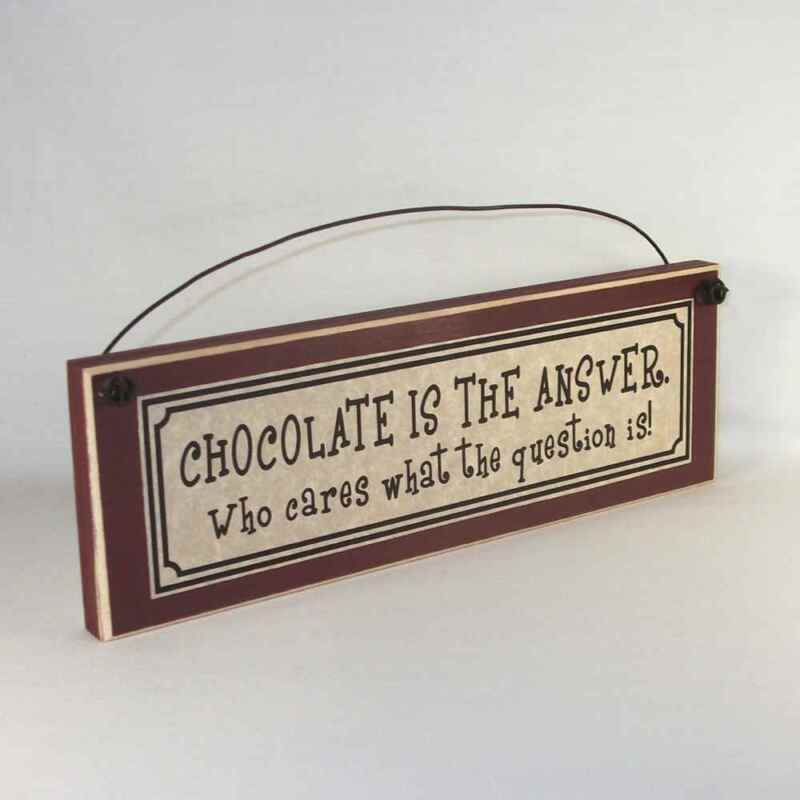 Chocolate is the Answer, Who cares what the question is! Funny Sign