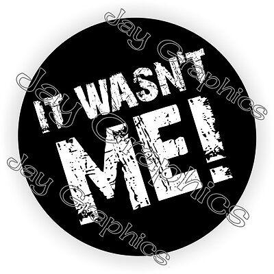It Wasnt Me Hard Hat Sticker Decal Funny Label Helmet Laborer Foreman Badge