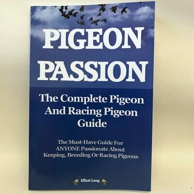Pigeon Passion: The Complete Pigeon And Racing Pigeon Guide by Elliott Lang