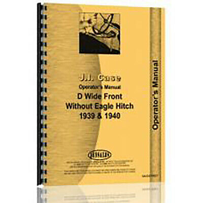 New Wide Front Without Eagle Hitch 1939 1940 Operators Manual Fits Case D
