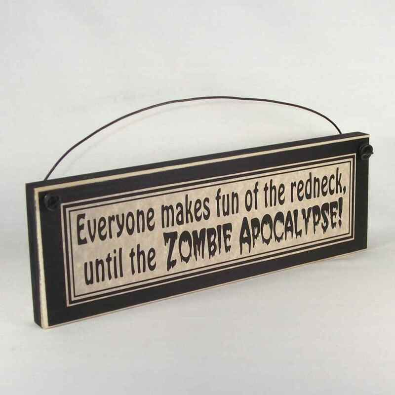 EVERYONE MAKES FUN OF THE REDNECK UNTIL THE ZOMBIE APOCALYPSE funny sign plaque