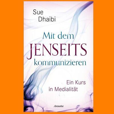 Sue Dhaibi - Mit dem Jenseits kommunizieren - Ein Kurs in Medialität Portofrei