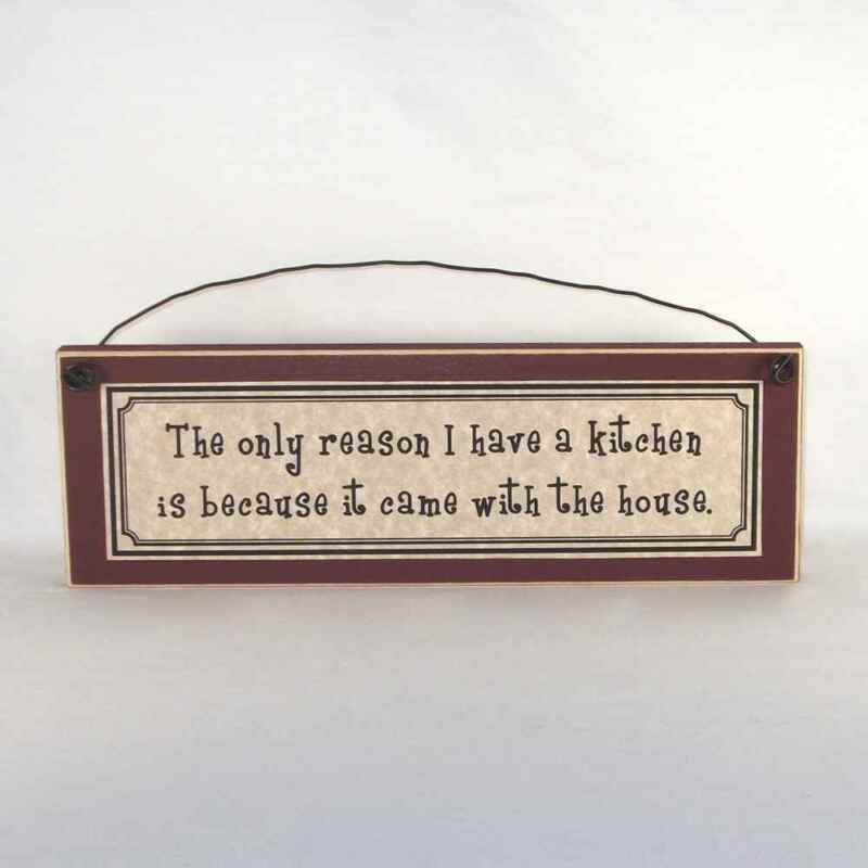 The only reason I have a Kitchen is because it came with the House - Funny Sign