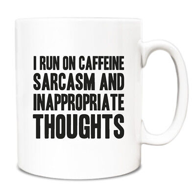 I run on caffeine sarcasm and inappropriate thoughts Mug A045 coffee cup novelty