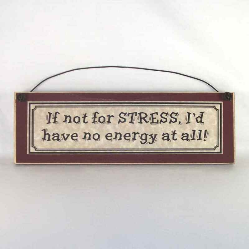 If not for Stress, I