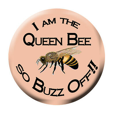 1.5 Inch Pin Featuring I am the Queen Bee so Buzz Off Great for Hat, Smock etc.