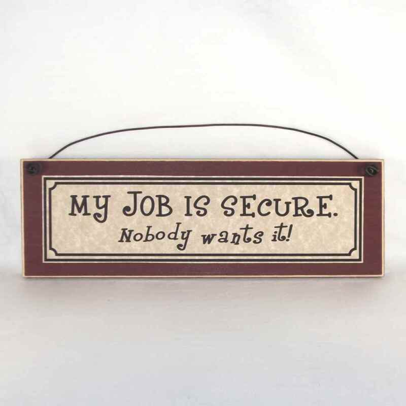 Funny Office Signs MY JOB IS SECURE NOBODY WANTS IT work plaque Assorted Colors!
