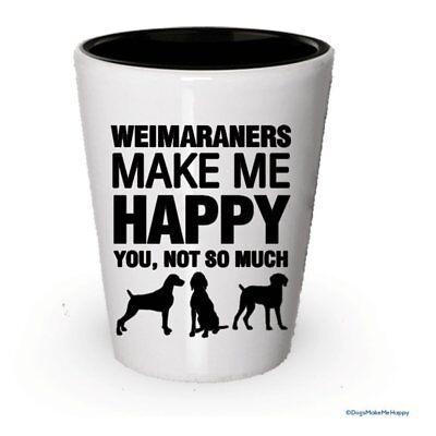 Weimarners Make Me Happy- Funny Shot Glasses (4)](Funny Shot Glasses)
