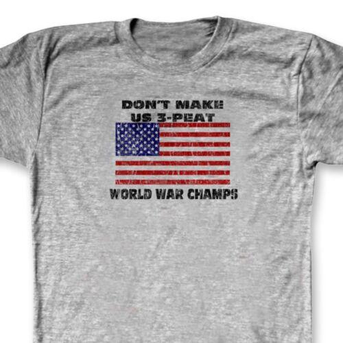 Don/'t Make Us 3-peat WORLD WAR Champs T-shirt USA Patriot Hoodie Sweatshirt