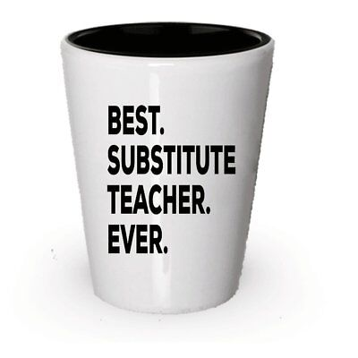 Substitute Teacher Gifts - Best Substitute Teacher Ever Shot Glass - Put