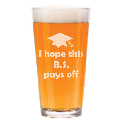 16 oz Beer Pint Glass I Hope This BS Pays Off Graduation College Funny Gift