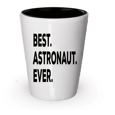 Astronaut Gifts - Best Astronaur Ever Shot Glass - Novelty - For Kids Men