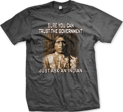 Sure You Can Trust The Government Just Ask An Indian   Statements  Mens T Shirt