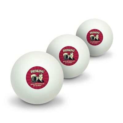 Drinking Because Not Just Isn't Option Table Tennis Ping Pong Ball 3 Pack (Optional Ball Pack)