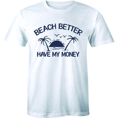 Beach Better Have My Money Summer Shirt Funny Slogan Quote Saying Tee