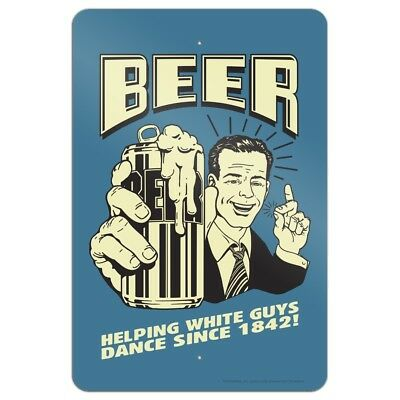 Beer Helping White Guys Dance Since 1842 Funny Home Business Office Sign Beer Helping White Guys Dance