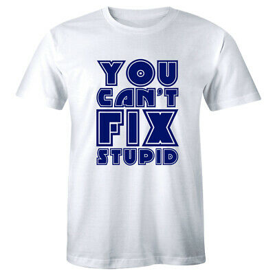 You Can't Fix Stupid T Shirt Mens Funny Slogan Saying Joke Adult Humor Tee Shirt Hole Adult T-shirt