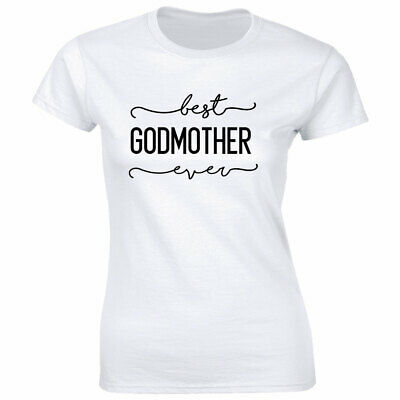 Best Godmother Ever Tee White T-Shirt for