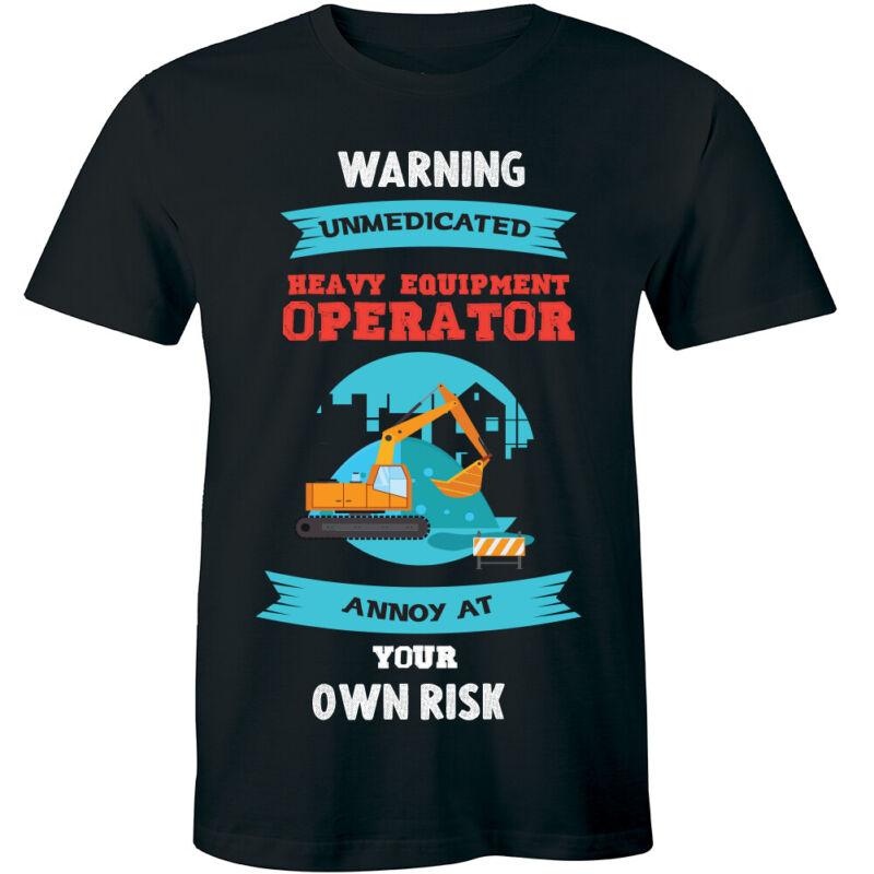 Warning Unmedicated Heavy Equipment Operator Men
