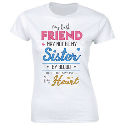 My Best Friend May Not Be My Sister By Blood But Sister By Heart Women's