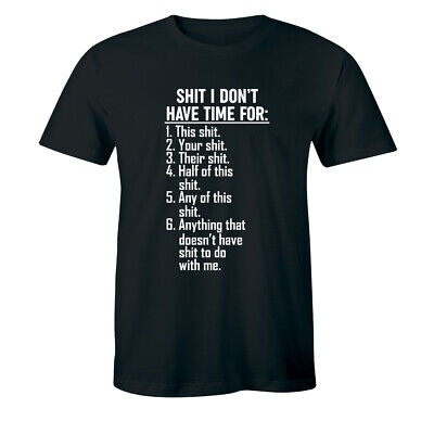 Things I Don't Have Time For - Funny Hilarious Rude Shirt Men's T-shirt