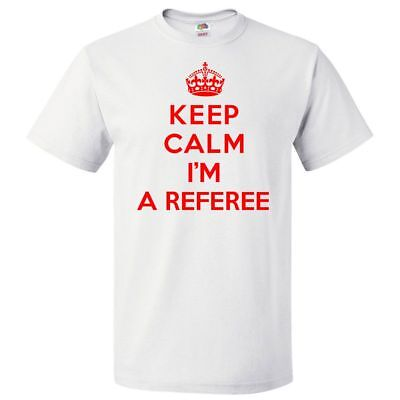 Keep Calm I'm A Referee T shirt Funny Tee](Referee T Shirts)