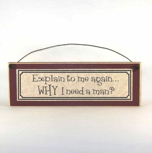 Explain to me again... Why I need a man? Funny Sign