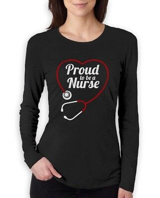 Proud To Be a Nurse - Best Gift Idea for Nurses Women Long Sleeve - Gift For A Nurse