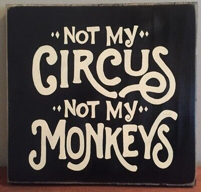 NOT MY CIRCUS NOT MY MONKEYS Polish Proverb Sign WOOD Plaque U Pik Color Fun HP