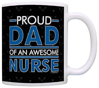 Nurses Day Gifts (Fathers Day Gifts Proud Dad of an Awesome Nurse Dad Gifts RN Coffee Mug Tea)