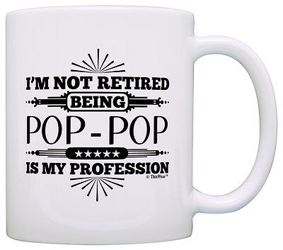 (Retirement Gift I'm Not Retired Being Pop-Pop My Profession Coffee Mug Tea Cup)