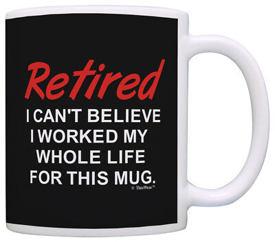 (Retirement Gift Ideas Retired Worked Whole Life for This Coffee Mug Tea Cup)