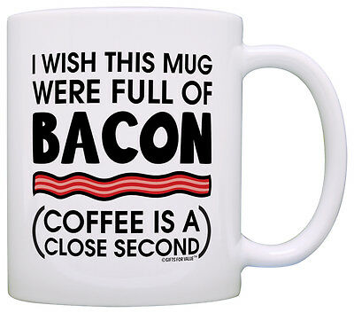 Breakfast Food Gift Wish Mug Were Full of Bacon Coffee Mug Tea Cup ()