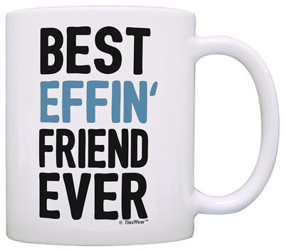 Best Friend Gifts for Men Best Effin' Friend Ever Best Coffee Mug Tea