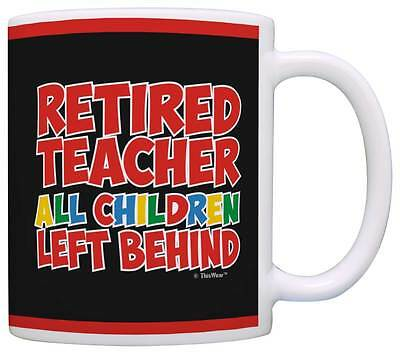 Retirement Gifts Retired Teacher All Children Left Behind Coffee Mug Tea Cup
