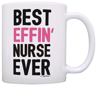 Funny Nurse Gifts for Women Best Effin' Nurse Ever Nurse Coffee Mug Tea Cup - Best Gifts For Nurses