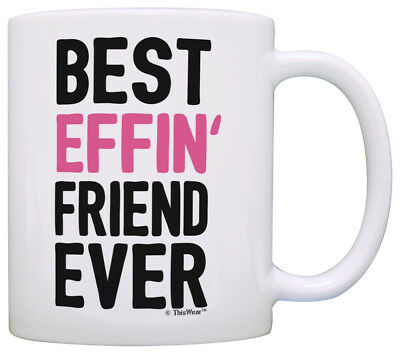 Best Friend Gifts for Women Best Effin' Friend Ever Best Coffee Mug Tea