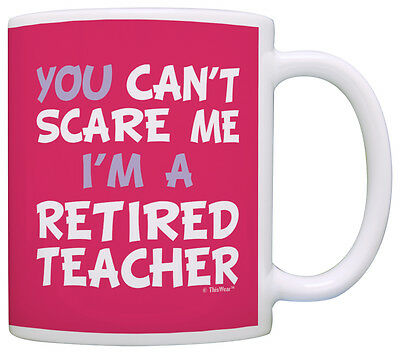 Retirement Gift Can't Scare Me I'm a Retired Teacher Coworker Coffee Mug Tea Cup - Teacher Retirement Gift
