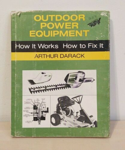 Outdoor Power Equipment : How It Works, How to Fix It by Arthur Darack 1977 HCDJ