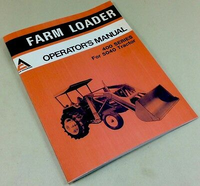Allis Chalmers 400 Series Farm Loader For 5040 Tractor Operators Owners Manual