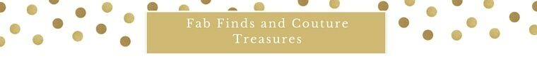 Fab Finds and Couture Treasures