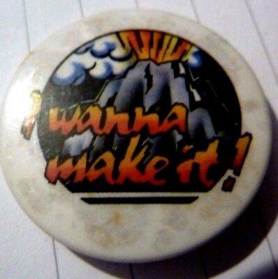 """I Wanna Make It,1970's -1980's Button/Badge  1 ¼  """""""