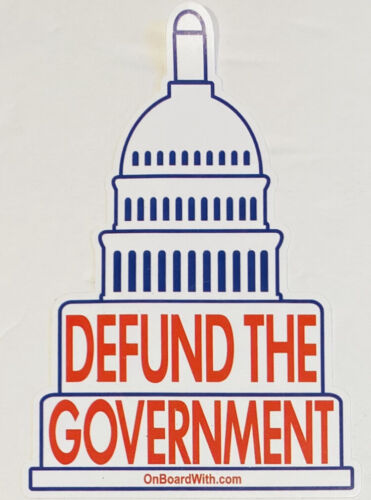 """Defund The Government, President Donald Trump, MAGA 4X6"""" Quality Sticker Decal"""