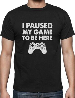 - I Paused My Game To Be Here Funny Gift For Gamer T-Shirt